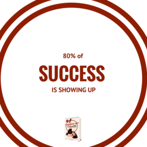 Success is 80 percent showing up